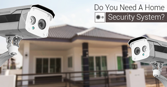 Do You Need A Home Security System?