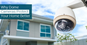 Why Dome Cameras Protect Your Home Better