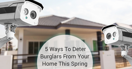 5 Ways To Deter Burglars From Your Home This Spring