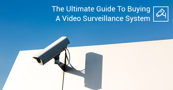 The Ultimate Guide To Buying a Video Surveillance System