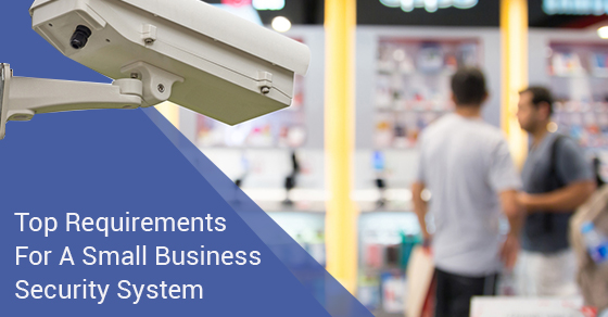 Top Requirements For A Small Business Security System