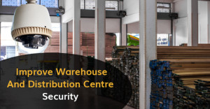 Improve Warehouse And Distribution Centre Security