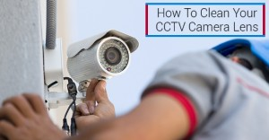How To Clean Your CCTV Camera Lens