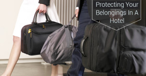 Protecting Your Belongings In A Hotel