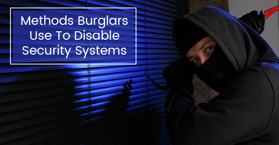 Methods Burglars Use To Disable Security Systems