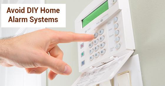 Avoid DIY Home Alarm Systems
